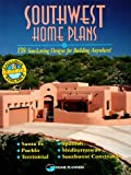 Southwest Home Plans: 138 Sun-Loving Designs for Building Anywhere!