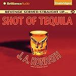Shot of Tequila: A Jacqueline 'Jack' Daniels Mystery   J. A. Konrath