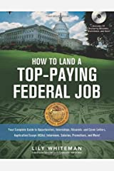 How to Land a Top-Paying Federal Job: Your Complete Guide to Opportunities, Internships, Resumes and Cover Letters, Application Essays (KSAs), Interviews, Salaries, Promotions and More! Paperback