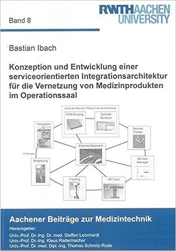Book Konzeption und Entwicklung einer serviceorientierten Integrationsarchitektur für die Vernetzung von Medizinprodukten im Operationssaal