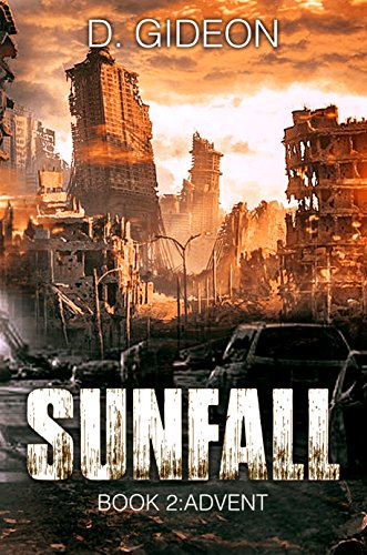 SUNFALL: A Post-Apocalyptic Survival Fiction Series: Book 2: ADVENT by [Gideon, D.]