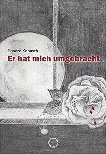 Er Hat Mich Umgebracht Amazonde Sandra Kobusch Bücher