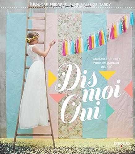 Téléchargement de livres audio Ipod Dis Moi Oui. Ambiances et DIY pour un  mariage inspiré by Eléonore Bridge PDF CHM 843f3b5f6e8
