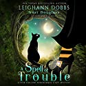 A Spell of Trouble: Silver Hollow Paranormal Cozy Mystery Series, Book 1 Audiobook by Traci Douglass, Leighann Dobbs Narrated by Amy Rubinate