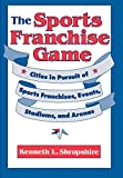 img - for The Sports Franchise Game: Cities in Pursuit of Sports Franchises, Events, Stadiums, and Arenas book / textbook / text book