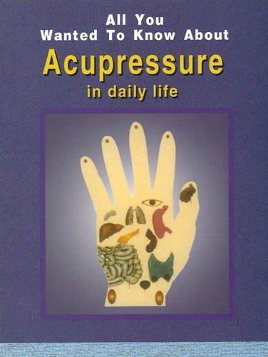 All You Wanted to Know About Acupressure in Daily Life PDF