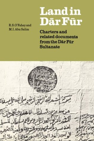 Land in Dar Fur: Charters and Related Documents from the Dar Fur Sultanate (Union Academique Interantionale/International Academic Union : Fontes Historiae Africanae)