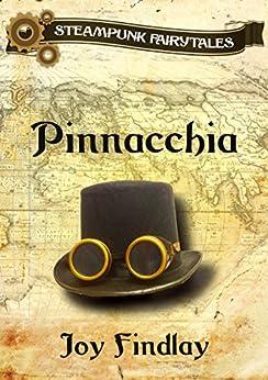 Pinnacchia – A Steampunk Fairytale (Steampunk Fairytales Book 1) by [Findlay, Joy]