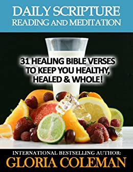 Daily Scripture Reading and Meditation: 31 Healing Bible Verses - To Keep You Healthy, Healed & Whole! (31 Days Daily Devotional) by [Coleman, Gloria]