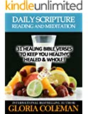 Daily Scripture Reading and Meditation: 31 Healing Bible Verses - To Keep You Healthy, Healed & Whole! (31 Days Daily Devotional)