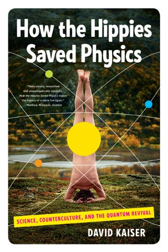 How the Hippies Saved Physics: Science, Counterculture, and the Quantum Revival cover