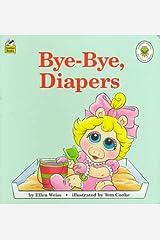 Bye-Bye, Diapers (Muppet Babies Big Steps) Board book