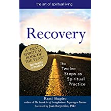 Recovery—The Sacred Art: The Twelve Steps as Spiritual Practice (The Art of Spiritual Living)