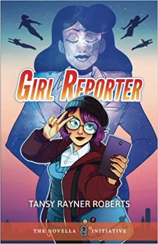 Cover of Girl Reporter by Tansy Rayner Roberts. A drawing of a girl with purple hair, glasses, and a knit cap holding a purple cell phone and saluting with 2 fingers. An older woman with her eyes closed in the background. Silhouettes of 4 superheroes fly in the upper background.