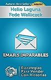 Emails Imparables: Estrategias Para Vender Con Historias (Spanish Edition)