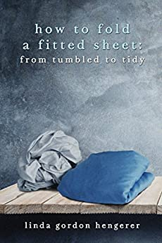 How to Fold a Fitted Sheet: From Tumbled to Tidy by [Hengerer, Linda Gordon]