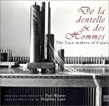 img - for De la Dentelle & Des Hommes / The Lace-makers of Calais (French and English Edition) book / textbook / text book