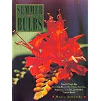 Summer Bulbs: Simple Steps for Growing Beautiful Glads, Dahlias, Begonias, Cannas, and Other Tender Bulbs