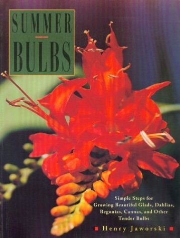 Summer Bulbs: Simple Steps for Growing Beautiful Glads, Dahlias, Begonias, Cannas, and Other Tender Bulbs ()