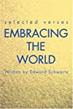 Embracing the World, Edward Schwartz, 0595222420