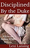 Disciplined By the Duke: A Victorian BDSM Medical Examination Erotic Short (The Duke of Maidenborough Book 2)