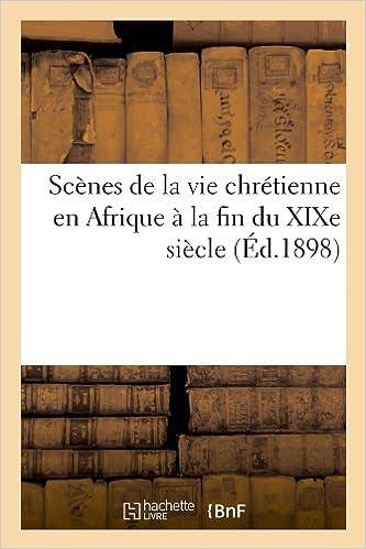 En ligne téléchargement gratuit Scènes de la vie chrétienne en Afrique à la fin du XIXe siècle (Éd.1898) pdf