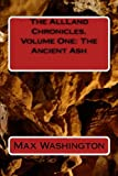 The AllLand Chronicles, Volume One: the Ancient Ash, Max Washington, 1481867806