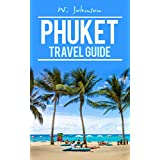 Phuket: Phuket Travel Guide (Phuket Travel Guide, Thailand Travel Guide Book 1)