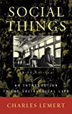 Social Things: An Introduction to the Sociological Life, Charles Lemert, 0742535487