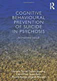 Cognitive Behavioural Prevention of Suicide in Psychosis : A Treatment Manual, Tarrier, Nicholas and Gooding, Patricia, 0415597323