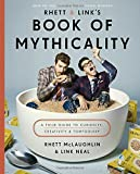 Rhett & Link's Book of Mythicality: A Field Guide to Curiosity, Creativity, and Tomfoolery (Hardcover)