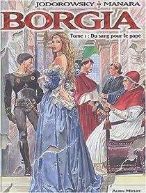 Borgia, Tome 1 : Du Sang pour le Pape par Jodorowsky