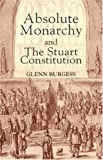 Absolute Monarchy and the Stuart Constitution, Glenn Burgess, 0300065329