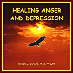 Healing Anger and Depression: Removing Barriers to Health and Happiness | William G. DeFoore Ph.D.