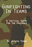 Gunfighting in Teams: A Tactical Guide for the Prepared