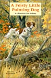 A Feisty Little Pointing Dog: A Celebration of the Brittany