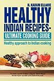 Healthy Indian Recipes- Ultimate Cooking Guide, H. Karam Ellahie, 1479780669