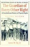 The Guardian of Every Other Right: A Constitutional History of Property Rights (Bicentennial Essays on the Bill of Rights)