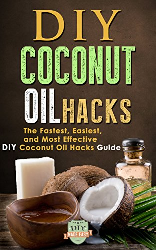 DIY Coconut Oil Hacks: The Fastest, Easiest, And Most Effective DIY Coconut Oil Hacks Guide (Coconut Oil - Weight Loss - Benefits - Cures) by The DIY Reader