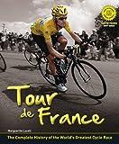 Tour De France: the Complete Illustrated History: The Complete History of the World's Greatest Cycle Race