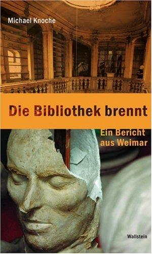 Die Bibliothek brennt. Ein Bericht aus Weimar