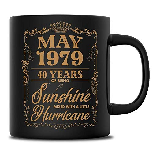May 1979 Funny 40th Birthday 40 Years Old Coffee Mug Sunshine Mixed Hurricane Christmas Gift Ideas For Men Women 11 oz Black Mug (Christmas Gift Ideas For 40 Year Old Man)