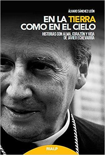 En la tierra como en el cielo Libros sobre el Opus Dei: Amazon.es: Álvaro Sánchez de León: Libros