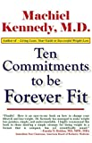 Ten Commitments to Be Forever Fit, Machiel N. Kennedy, 1931741573