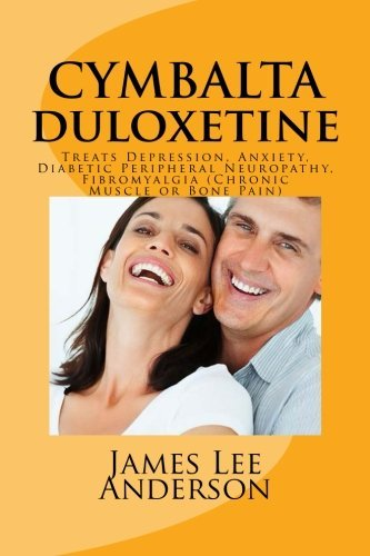 CYMBALTA (Duloxetine): Treats Depression, Anxiety, Diabetic Peripheral Neuropathy, Fibromyalgia (Chronic Muscle or Bone Pain) by James Lee Anderson (2015-03-25) (Best Kratom For Fibromyalgia)