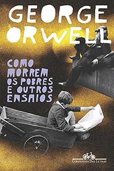 Como morrem os pobres e outros ensaios por [Orwell, George]