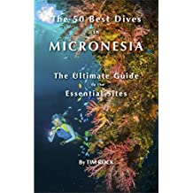 The 50 Best Dives in Micronesia: The Ultimate Guide to the Essential Sites