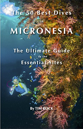 The 50 Best Dives in Micronesia: The Ultimate Guide to the Essential Sites (Dive Ultimate)
