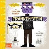 Frankenstein: A BabyLit(TM) Anatomy Primer