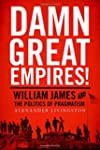 Damn Great Empires!: William James an...